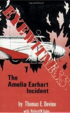 "Thomas E. Devine's ""Eyewitness: The Amelia Earhart Incident"" (1987) is Devine's first-person account of his eyewitness experiences on Saipan, where he saw Amelia Earhart's Electra 10, NR 16020 on three occasions, the final time the plane was in flames. Devine's book is among the most important ever penned in revealing the truth about the disappearance of Amelia Earhart."